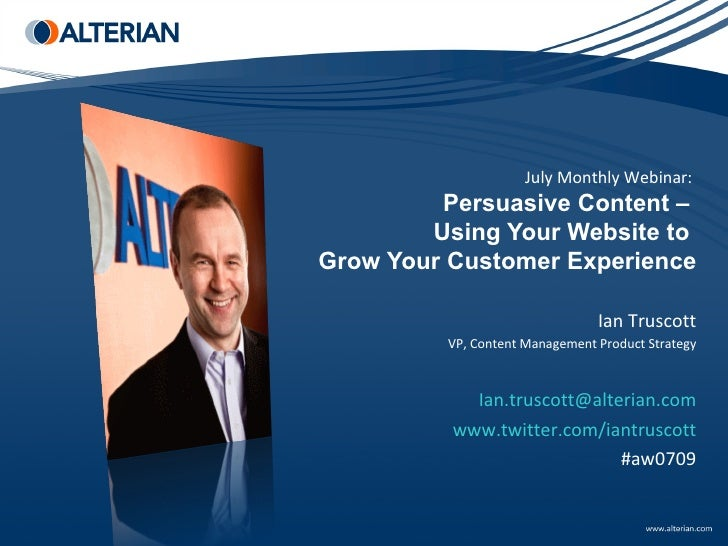 July Monthly Webinar:  Persuasive Content –  Using Your Website to  Grow Your Customer Experience   Ian Truscott VP, Conte...