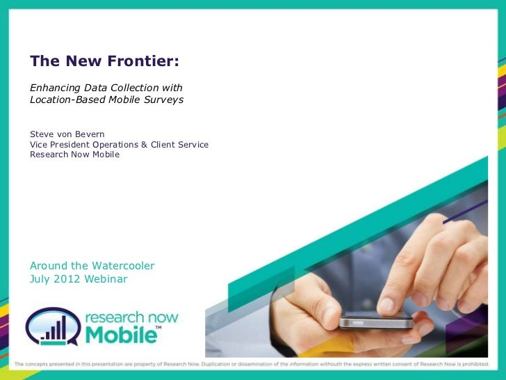 The New Frontier:Enhancing Data Collection withLocation-Based Mobile SurveysSteve von BevernVice President Operations & Cl...