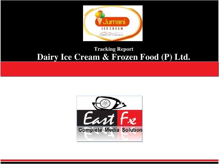 Tracking Report Dairy Ice Cream & Frozen Food (P) Ltd. <br />