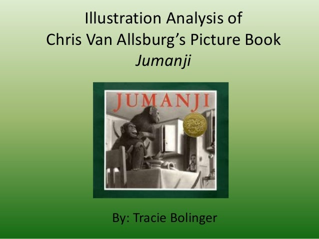Illustration Analysis of Chris Van Allsburg's Picture Book Jumanji By: Tracie Bolinger