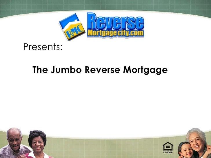 Presents: The Jumbo Reverse Mortgage