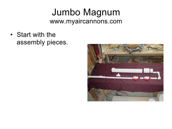 Jumbo Magnum www.myaircannons.com <ul><li>Start with the assembly pieces. </li></ul>