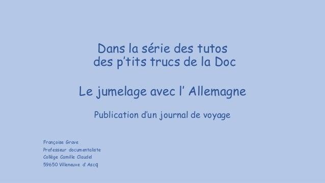 Dans la série des tutos des p'tits trucs de la Doc Le jumelage avec l' Allemagne Publication d'un journal de voyage Franço...