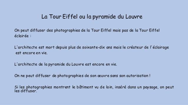 La Tour Eiffel ou la pyramide du Louvre On peut diffuser des photographies de la Tour Eiffel mais pas de la Tour Eiffel éc...