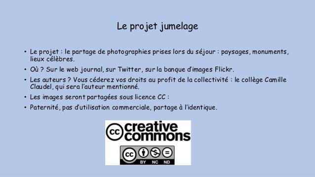 Le projet jumelage • Le projet : le partage de photographies prises lors du séjour : paysages, monuments, lieux célèbres. ...
