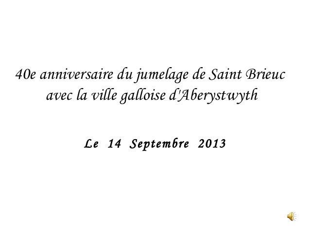 Le 14 Septembre 2013 40e anniversaire du jumelage de Saint Brieuc avec la ville galloise d'Aberystwyth