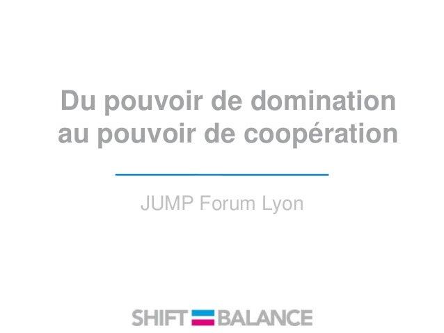 Du pouvoir de domination au pouvoir de coopération JUMP Forum Lyon