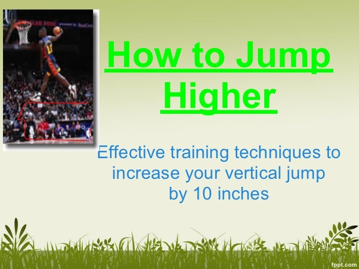 How to Jump   HigherEffective training techniques to  increase your vertical jump          by 10 inches