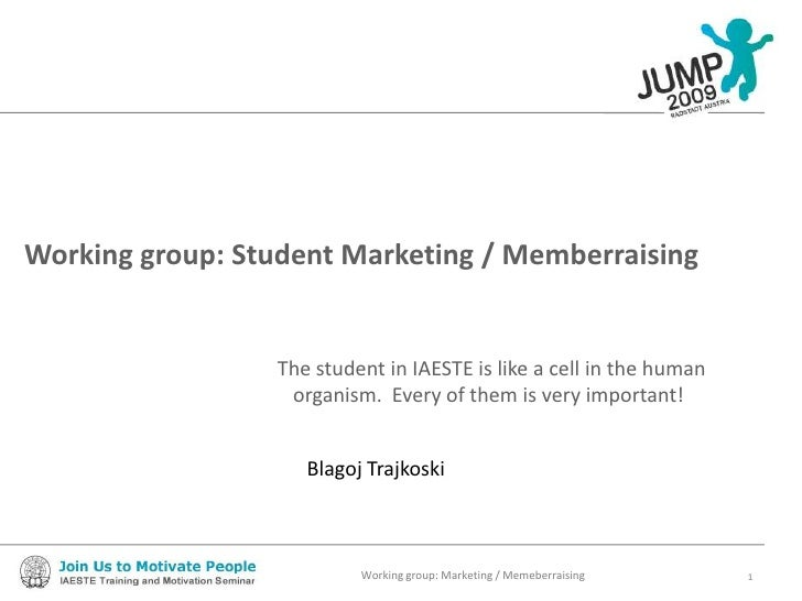 Working group: Student Marketing / Memberraising<br />The student in IAESTE is like a cell in the human organism.  Every o...