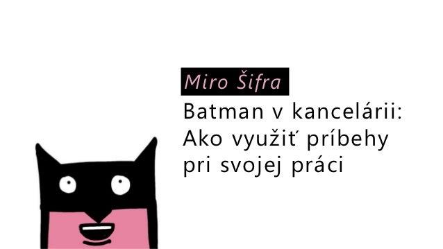 Miro ŠifraBatman v kancelárii:Ako využiť príbehypri svojej práci
