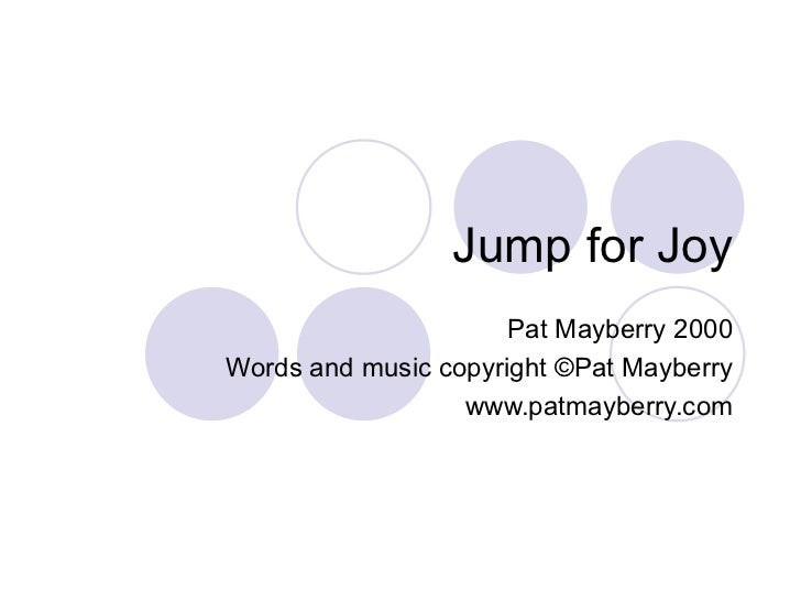 Jump for Joy Pat Mayberry 2000 Words and music copyright ©Pat Mayberry www.patmayberry.com