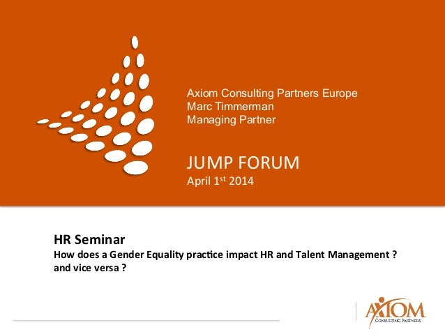 Axiom Consulting Partners Europe Marc Timmerman Managing Partner JUMP	   FORUM	    April	   1st	   2014	    HR	   Seminar	...