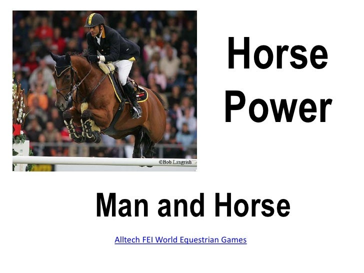 Horse<br />Power<br />Man and Horse<br />Alltech FEI World Equestrian Games<br />