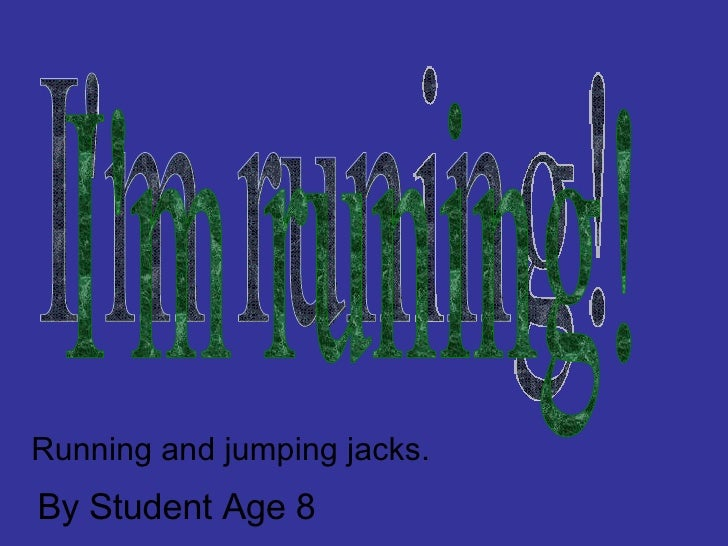 I'm runing! Running and jumping jacks. By Student Age 8