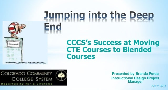 CCCS's Success at Moving CTE Courses to Blended Courses July 9, 2014 Presented by Brenda Perea Instructional Design Projec...