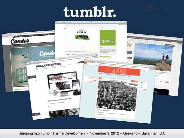 Jumping Into Tumblr Theme Development - November 9, 2012 – Geekend – Savannah, GA