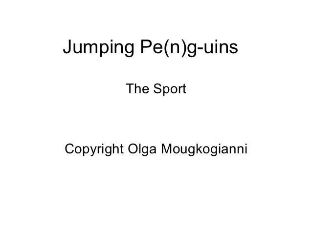 Jumping Pe(n)g-uins         The SportCopyright Olga Mougkogianni