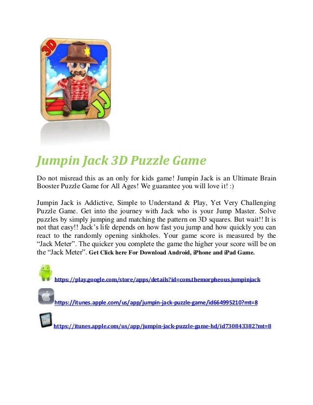 Jumpin Jack 3D Puzzle Game Do not misread this as an only for kids game! Jumpin Jack is an Ultimate Brain Booster Puzzle G...