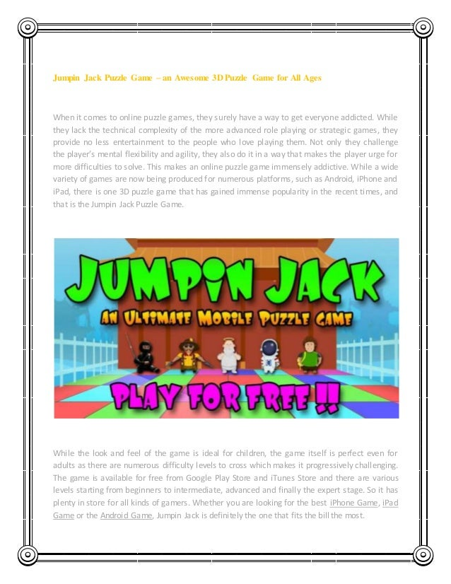 Jumpin Jack Puzzle Game – an Awesome 3D Puzzle Game for All Ages When it comes to online puzzle games, they surely have a ...