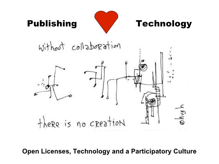 Publishing   Technology Open Licenses, Technology and a Participatory Culture