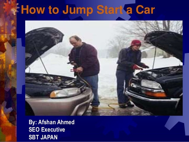 How to Jump Start a Car By: Afshan Ahmed SEO Executive SBT JAPAN