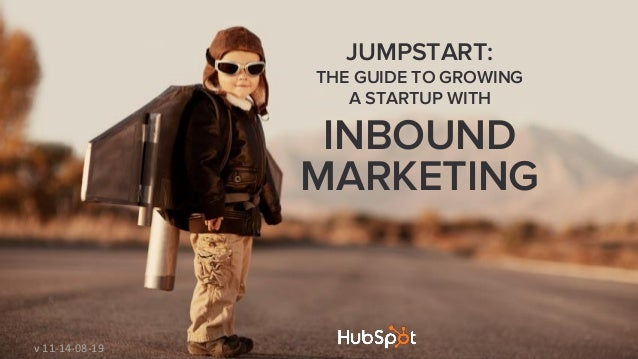JUMPSTART: THE GUIDE TO GROWING A STARTUP WITH INBOUND MARKETING v 11-14-08-19
