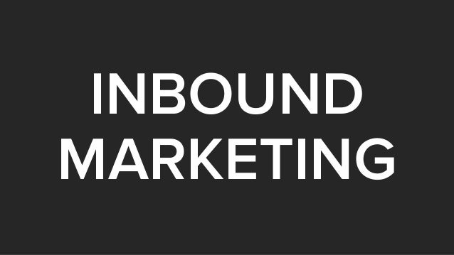Inbound takes the marketing people know (and hate)