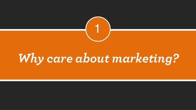 Why care about marketing? 1
