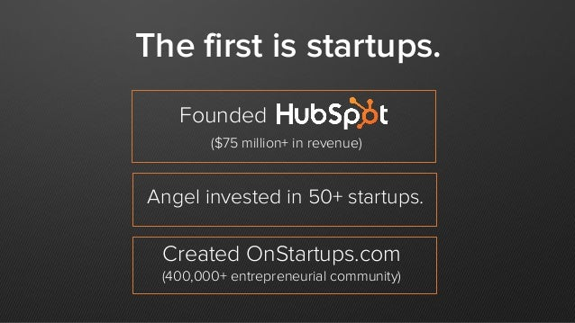 Founded Angel invested in 50+ startups. Created OnStartups.com (400,000+ entrepreneurial community) The first is startups....