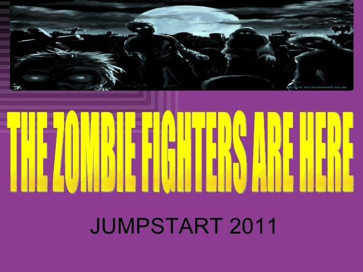 JUMPSTART 2011 THE ZOMBIE FIGHTERS ARE HERE