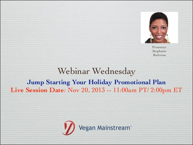Presenter: Stephanie Redcross  Webinar Wednesday Jump Starting Your Holiday Promotional Plan  Live Session Date: Nov 20, ...