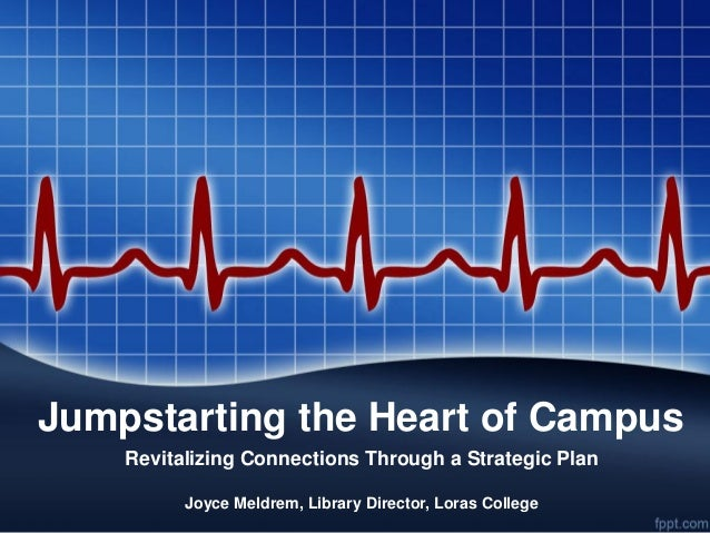 Jumpstarting the Heart of Campus    Revitalizing Connections Through a Strategic Plan          Joyce Meldrem, Library Dire...
