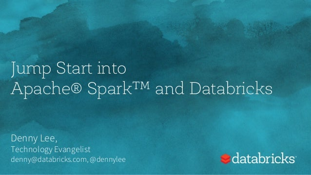 Jump Start into Apache® Spark™ and Databricks Denny Lee, Technology Evangelist denny@databricks.com, @dennylee