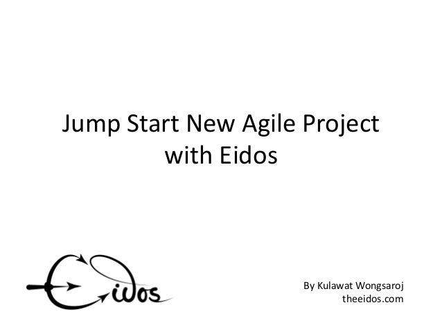 Jump Start New Agile Project with Eidos  By Kulawat Wongsaroj theeidos.com