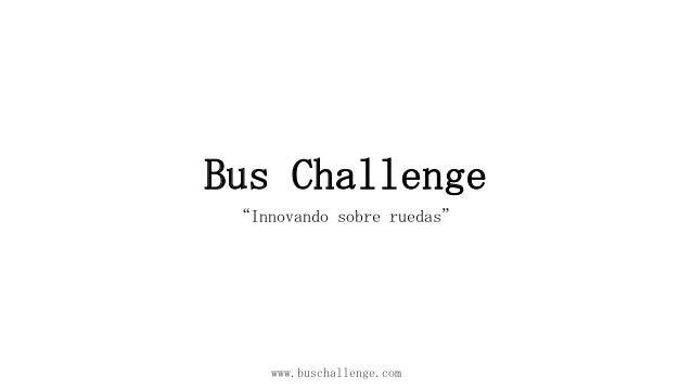 """Bus Challenge """"Innovando sobre ruedas""""  www.buschallenge.com"""