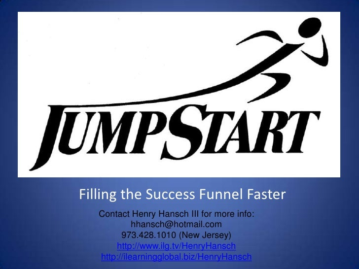Filling the Success Funnel Faster<br />Contact Henry Hansch III for more info:<br />hhansch@hotmail.com<br />973.428.1010 ...