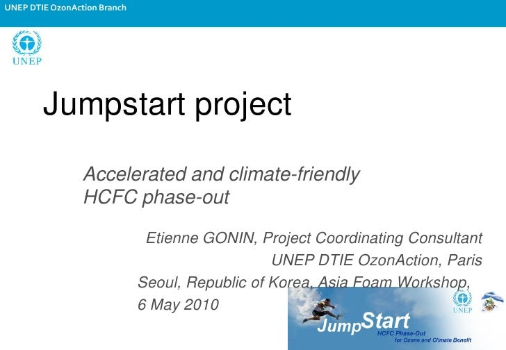 UNEP DTIE OzonAction Branch             Jumpstart project                   Accelerated and climate-friendly              ...