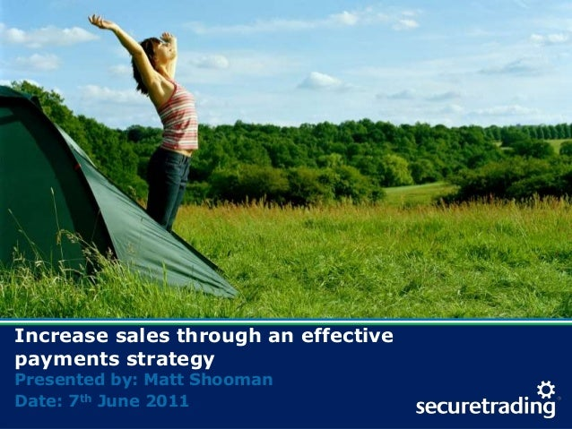 www.securetrading.com | sales@securetrading.com | 0333 240 6000 Increase sales through an effective payments strategy Pres...