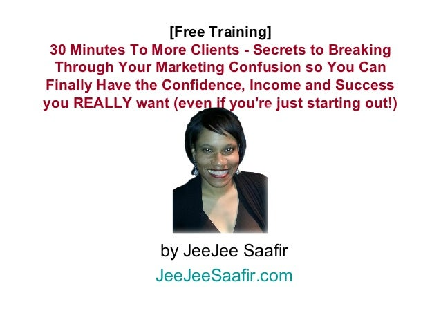 [Free Training]  30 Minutes To More Clients - Secrets to Breaking  Through Your Marketing Confusion so You Can  Finally Ha...