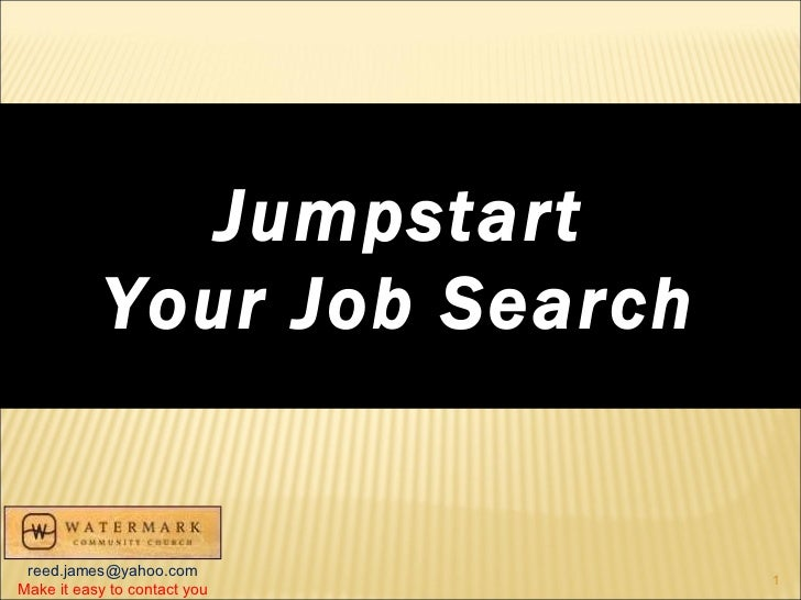 Jumpstart Your Job Search   [email_address] Make it easy to contact you