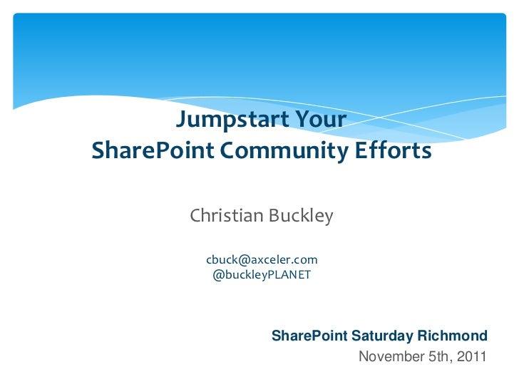 Jumpstart Your                    SharePoint Community Efforts                                      Christian Buckley     ...