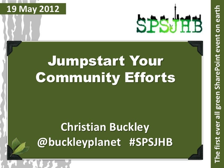 19 May 2012                               The first ever all green SharePoint event on earth       Jumpstart Your      Com...