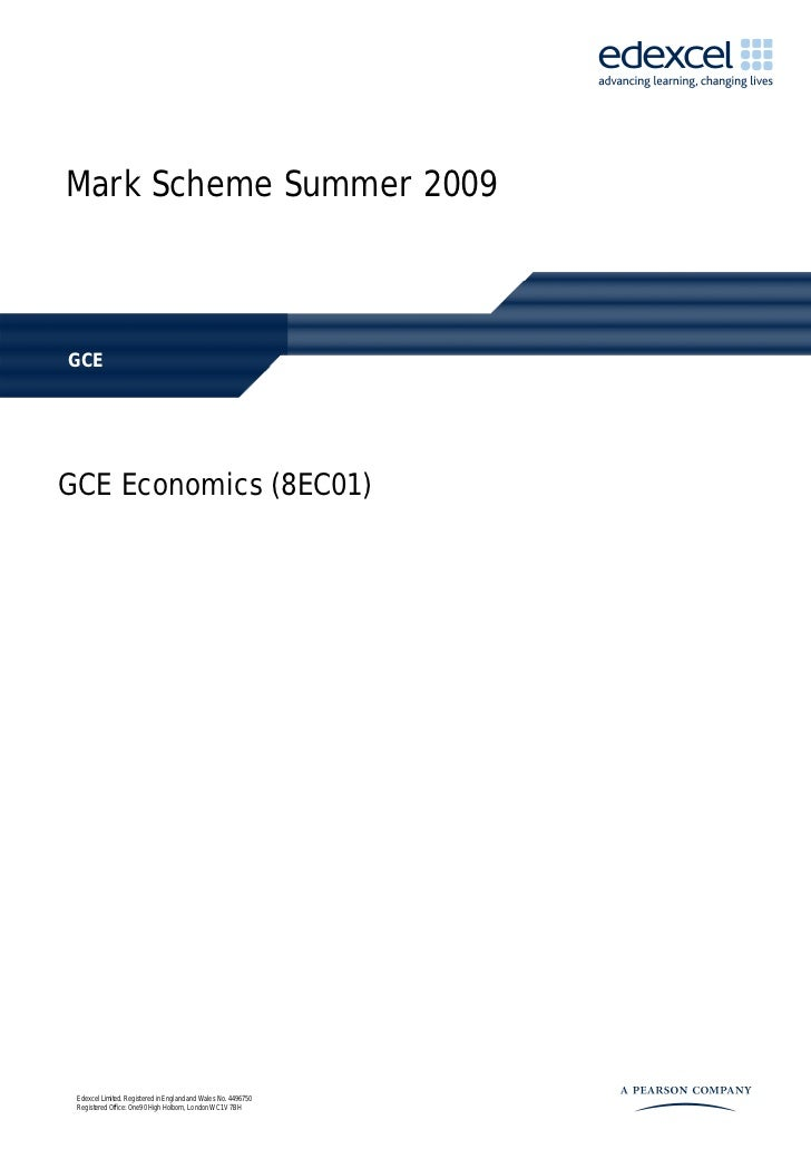 Mark Scheme Summer 2009GCEGCE Economics (8EC01) Edexcel Limited. Registered in England and Wales No. 4496750 Registered Of...