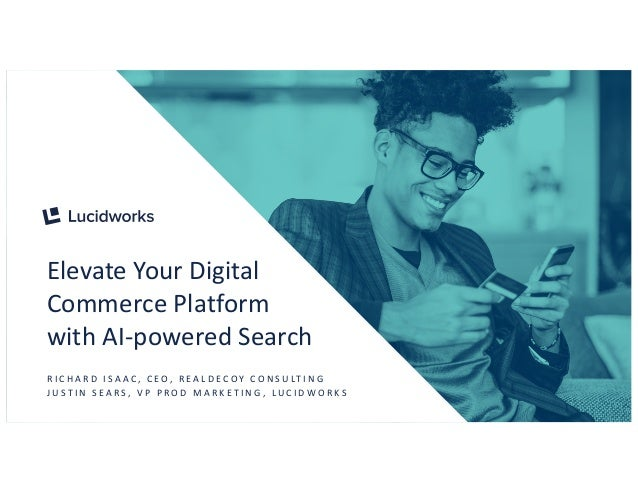 S P E A K E R N A M E S P E A K E R T I T L E Elevate Your Digital Commerce Platform with AI-powered Search R I C H A R D ...