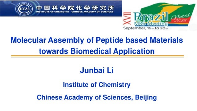 INSTITUTE OF CHEMISTRY CHINESE ACADEMY OF SCIENCE 中 国 科 学 院 化 学 研 究 所 Molecular Assembly of Peptide based Materials toward...