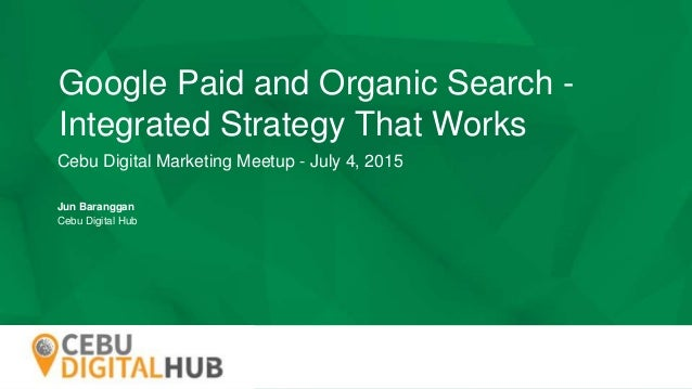 COMPANY LOGO Google Paid and Organic Search - Integrated Strategy That Works Cebu Digital Marketing Meetup - July 4, 2015 ...