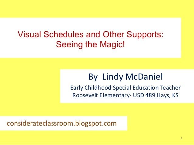 Visual Schedules and Other Supports: Seeing the Magic!  By Lindy McDaniel Early Childhood Special Education Teacher Roosev...
