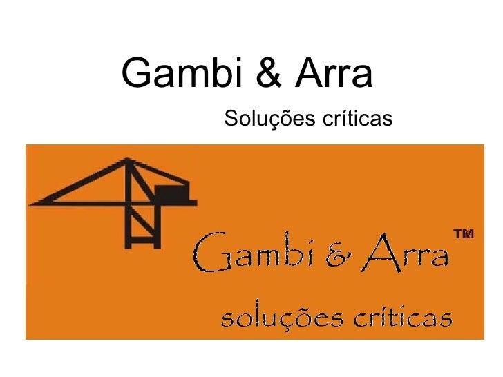 Gambi & Arra    Soluções críticas