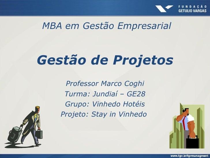 MBA em Gestão EmpresarialGestão de Projetos    Professor Marco Coghi    Turma: Jundiaí – GE28    Grupo: Vinhedo Hotéis   P...