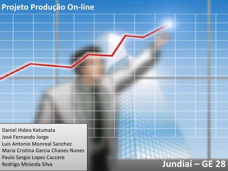 Projeto Produção On-lineDaniel Hideo KatumataJosé Fernando JorgeLuis Antonio Monreal SanchezMaria Cristina Garcia Chanes N...